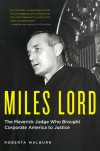 Miles Lord: The Maverick Judge Who Brought Corporate America to Justice - Roberta Walburn