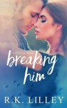 Breaking Him (Dante & Scarlett) (Volume 1) - R. K. Lilley