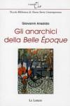 Gli anarchici della Belle Époque  - Giovanni Ansaldo