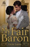 My Fair Baron (Romance Remade Book 1) - Licie Laine
