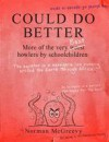 Could Do Better: More of the Very Worst Howlers by Schoolchildren. - Norman McGreevy, McGreevy