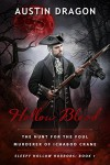 Hollow Blood (Sleepy Hollow Horrors, Book 1): The Hunt For the Foul Murderer of Ichabod Crane - Austin Dragon