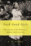 Such Good Girls: The Journey of the Hidden Child Survivors of the Holocaust - R.D. Rosen