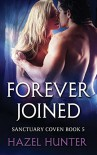 Forever Joined (Book Five of the Sanctuary Coven Series): A Witch and Warlock Romance Novel (Volume 5) - Hazel Hunter