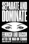 Separate and Dominate: Feminism and Racism after the War on Terror - Christine Delphy, David Broder