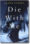 Die With Me: A Mark Tartaglia Mystery - Elena Forbes
