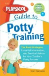 The Playskool Guide to Potty Training: The Best Strategies, Essential Information and Practical Advice for Your Toddler's Potty Success - Karen Deerwester