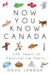 Now You Know Canada: 150 Years of Fascinating Facts - Doug Lennox, Jean-Marie Heimrath