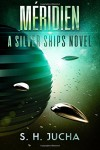 Méridien (The Silver Ships) (Volume 3) - S. H. Jucha