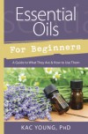 Essential Oils For Beginners - Kac Young