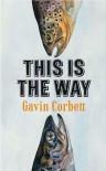 This Is the Way. by Gavin Corbett - Gavin Corbett