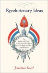 Revolutionary Ideas: An Intellectual History of the French Revolution from the Rights of Man to Robespierre - Jonathan Israel