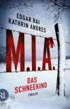 M.I.A. - Das Schneekind: Thriller - Kathrin Andres, Edgar Rai