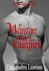 Wanton with a Vampire (Psy-Vamp Book 5) - Cassandra Lawson