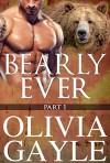 Bearly Ever: An Alpha Werebear Shifter Paranormal Romance - Olivia Gayle