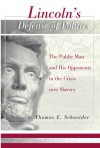 Lincoln's Defense of Politics: The Public Man and His Opponents in the Crisis Over Slavery - Thomas E. Schneider