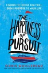 The Happiness of Pursuit: Finding the Quest That Will Bring Purpose to Your Life - Chris Guillebeau