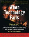 When Technology Fails: A Manual for Self-Reliance, Sustainability, and Surviving the Long Emergency - Matthew Stein