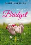 Zur Hölle mit Bridget - Paige Harbison, Elke Hochhard