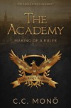 The Academy: Making of a Ruler (The Eagle King's Acadey) (Volume 1) - C.C. Monö