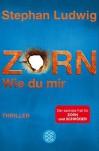 Zorn 6 - Wie du mir: Thriller - Stephan Ludwig
