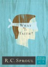 What Is Faith?  - R.C. Sproul, Greg Bailey