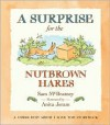 A Surprise for the Nutbrown Hares: A Guess How Much I Love You Storybook - Sam McBratney, Anita Jeram