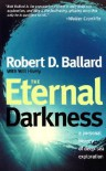 The Eternal Darkness: A Personal History of Deep-Sea Exploration - Robert D. Ballard, Will Hively
