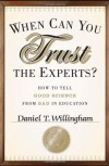 When Can You Trust the Experts?: How to Tell Good Science from Bad in Education - Daniel T. Willingham