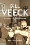 Bill Veeck: Baseball's Greatest Maverick - Paul Dickson