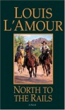 North to the Rails - Louis L'Amour