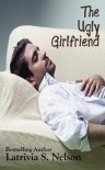 The Ugly Gilrlfriend (The Lonely Hearts #1) - Latrivia S. Nelson
