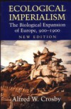 Ecological Imperialism: The Biological Expansion of Europe, 900-1900 (Studies in Environment and History) - Alfred W. Crosby