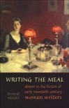 Writing the Meal: Dinner in the Fiction of Twentieth-Century Women Writers - Diane McGee