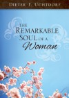 The Remarkable Soul of a Woman - Dieter F. Uchtdorf