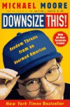 Downsize This!: Random Threats from an Unarmed American - Michael Moore