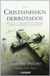 Los Cristianismos Derrotados: Cual Fue El Pensamiento de Los Primeros Cristianos Hereticos y Heterodoxos? - Antonio Piñero