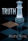 Truth (Consequences, #2) - Aleatha Romig