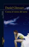 Contra el viento del norte (Contra el viento del norte, #1) - Daniel Glattauer, Macarena González