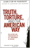 Truth, Torture, and the American Way: The History and Consequences of U.S. Involvement in Torture - Jennifer K. Harbury, Amy Goodman