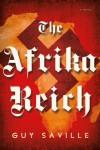 The Afrika Reich: A Novel - Guy Saville
