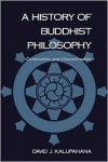 A History of Buddhist Philosophy: Continuities and Discontinuities - David J. Kalupahana