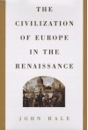 The Civilization of Europe in the Renaissance - John Hale