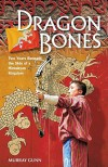 Dragon Bones: Two Years Beneath the Skin of a Himalayan Kingdom - Murray Gunn