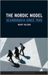 The Nordic Model: Scandinavia since 1945 - Mary Hilson