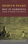 Boy In Darkness: And Other Stories - Mervyn Peake, Sebastian Peake, Joanne Harris