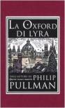 La Oxford di Lyra (Rilegato in seta) - Philip Pullman, Daniela Gamba, John Lawrence