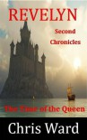 Revelyn - The Time of the Queen (The Chronicles of Revelyn) - Chris Ward