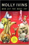 Who Let the Dogs In? Incredible Political Animals I Have Known - Molly Ivins