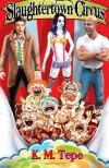 Slaughtertown Circus - K. M. Tepe